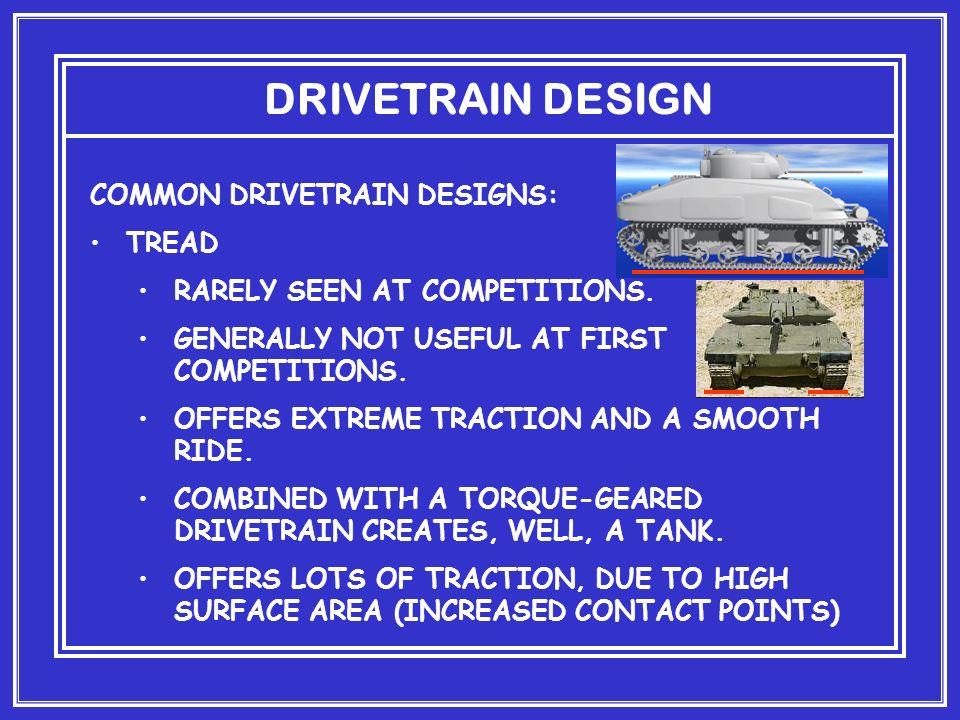 DRIVETRAIN DESIGN COMMON DRIVETRAIN DESIGNS: TREAD