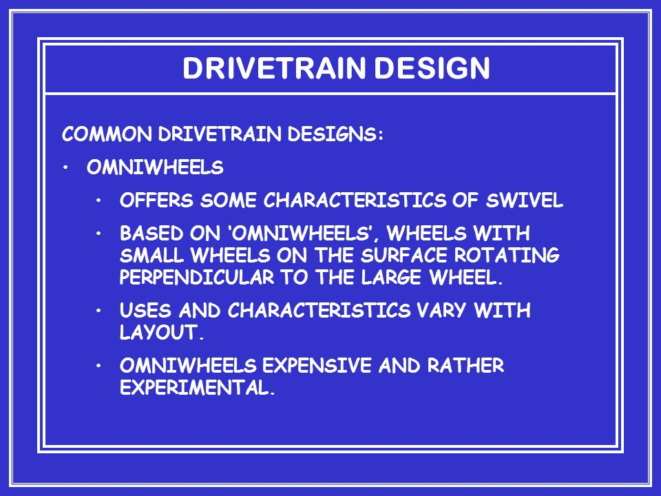 DRIVETRAIN DESIGN COMMON DRIVETRAIN DESIGNS: OMNIWHEELS