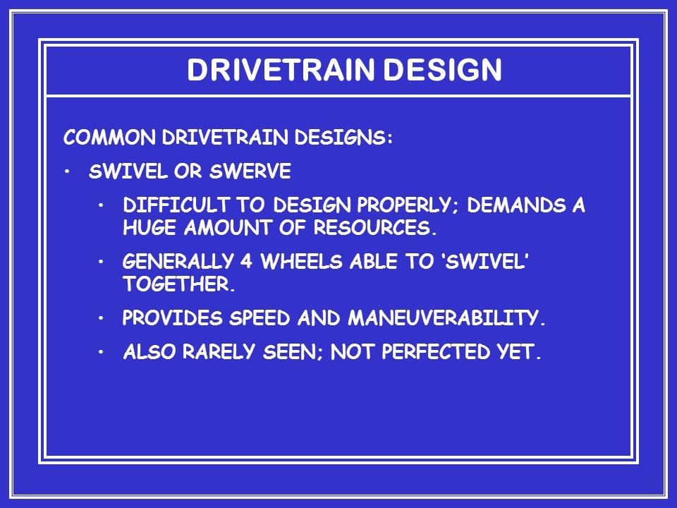 DRIVETRAIN DESIGN COMMON DRIVETRAIN DESIGNS: SWIVEL OR SWERVE