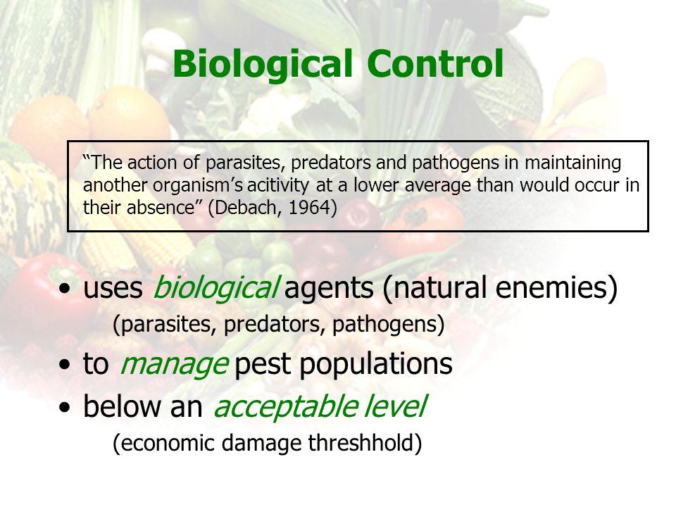 Biological Control uses biological agents (natural enemies)