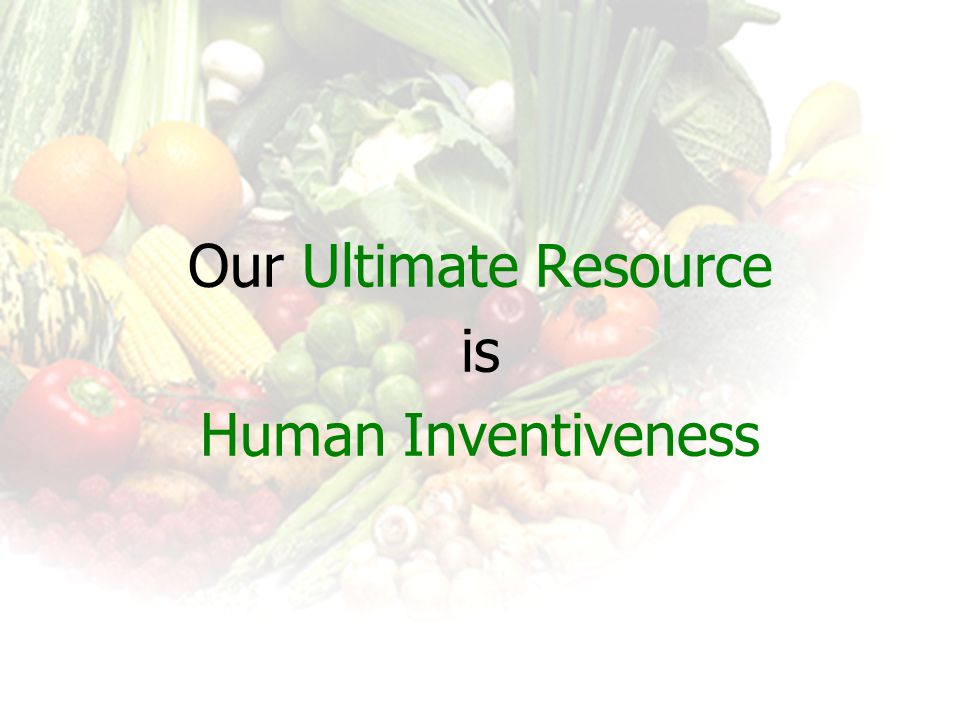 Our Ultimate Resource is Human Inventiveness