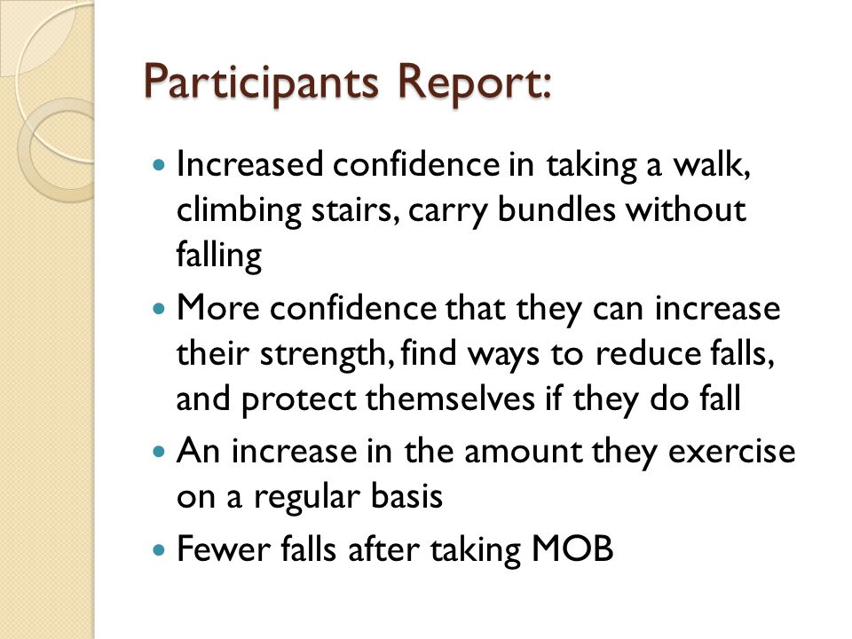 Participants Report: Increased confidence in taking a walk, climbing stairs, carry bundles without falling.