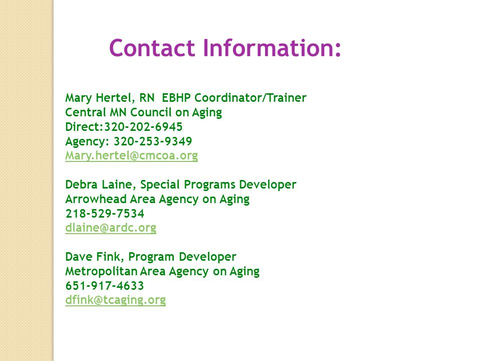 Contact Information: Mary Hertel, RN EBHP Coordinator/Trainer. Central MN Council on Aging. Direct:320-202-6945.