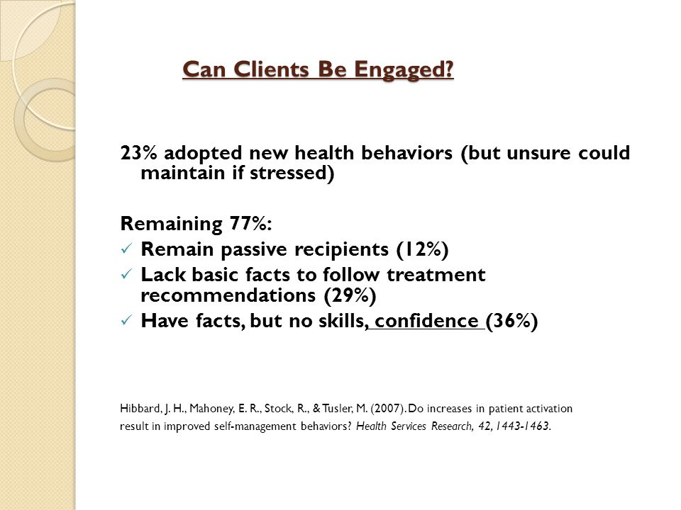 Can Clients Be Engaged 23% adopted new health behaviors (but unsure could maintain if stressed) Remaining 77%: