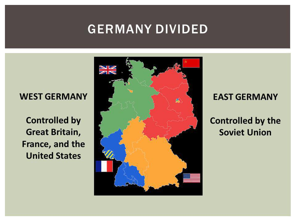 Germany Divided WEST GERMANY EAST GERMANY