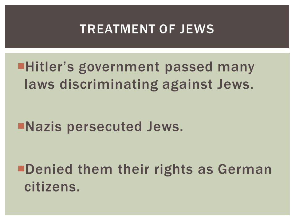 Hitler's government passed many laws discriminating against Jews.