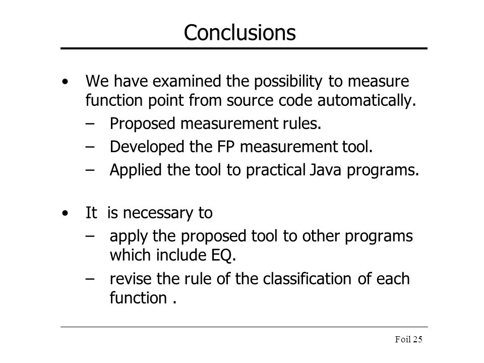Conclusions We have examined the possibility to measure function point from source code automatically.