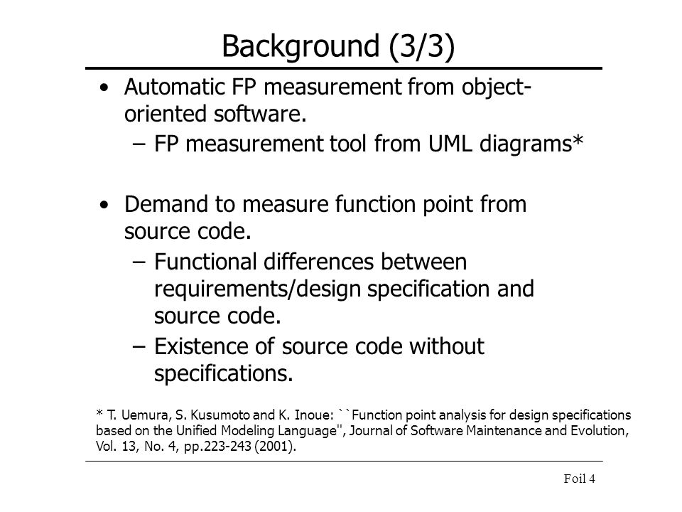 Background (3/3) Automatic FP measurement from object-oriented software. FP measurement tool from UML diagrams*