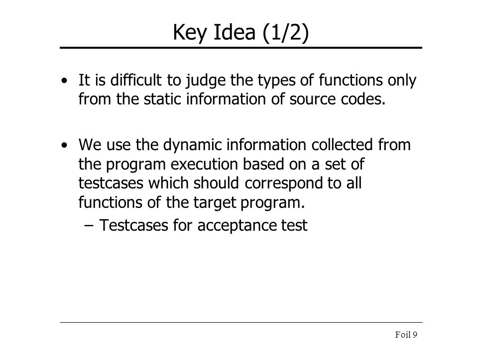 Key Idea (1/2) It is difficult to judge the types of functions only from the static information of source codes.