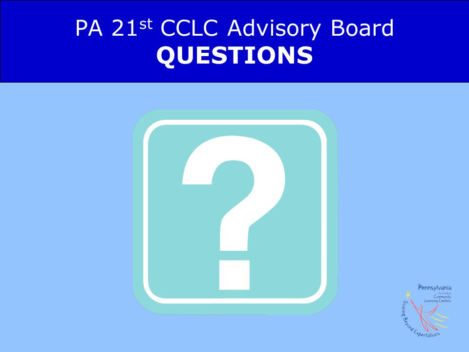 PA 21st CCLC Advisory Board QUESTIONS