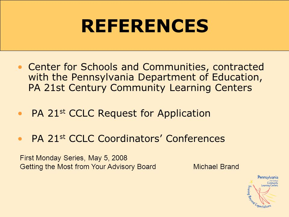 REFERENCES Center for Schools and Communities, contracted with the Pennsylvania Department of Education, PA 21st Century Community Learning Centers.