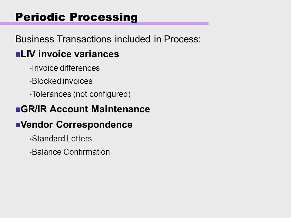 Periodic Processing Business Transactions included in Process: