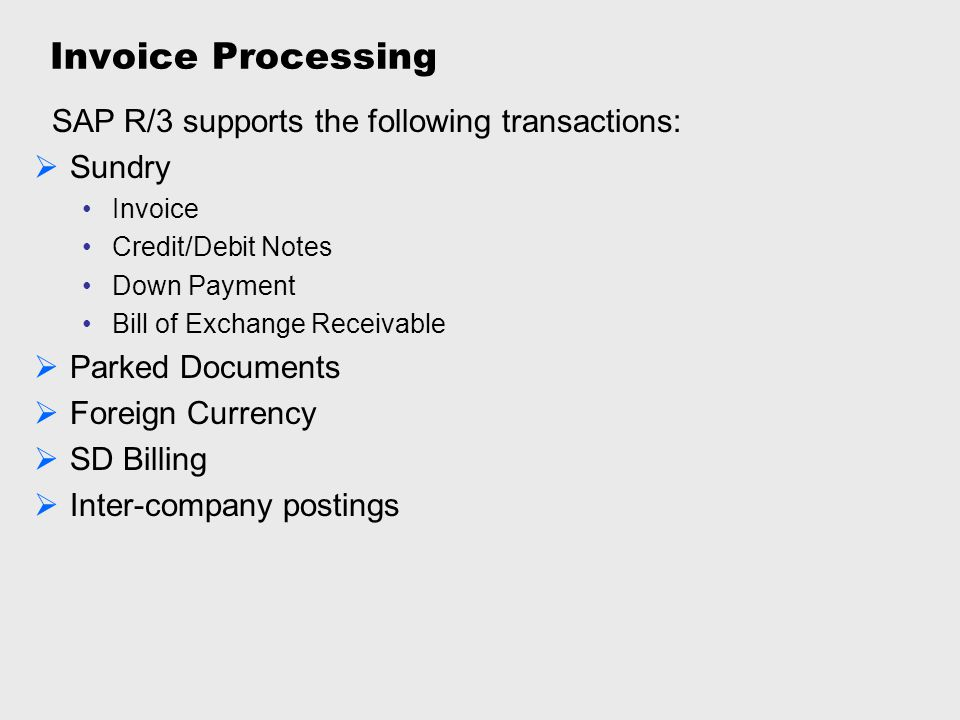 Invoice Processing SAP R/3 supports the following transactions: Sundry