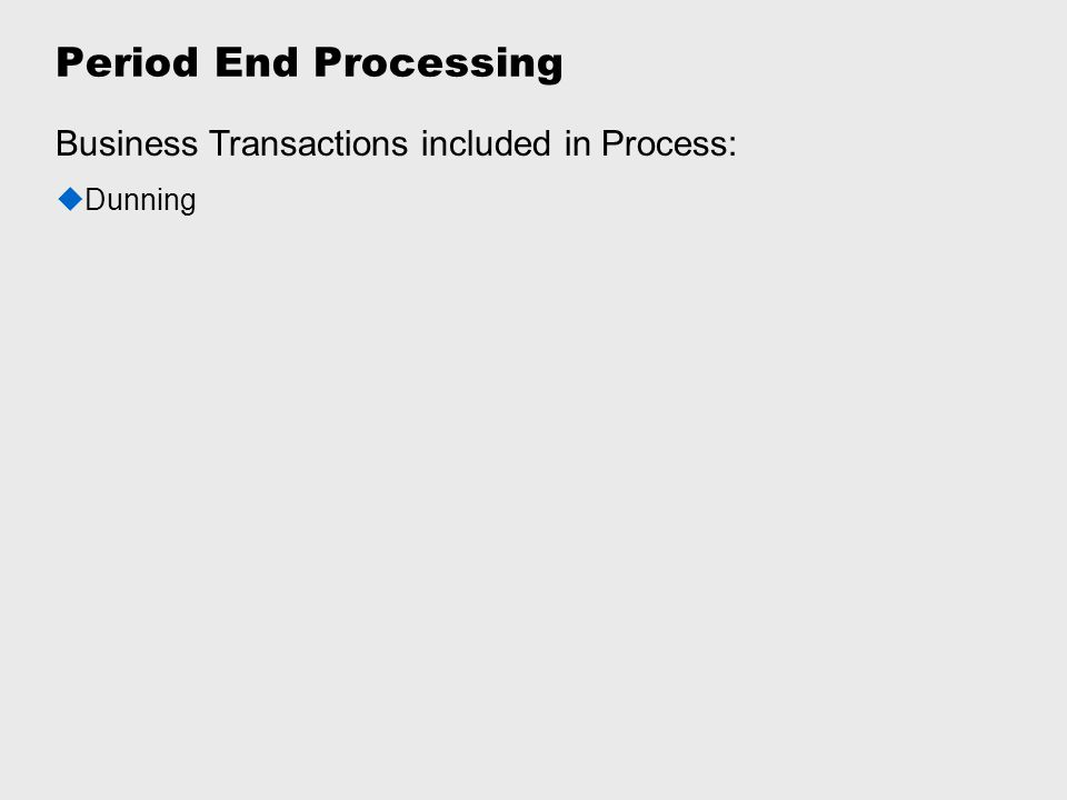 Period End Processing Business Transactions included in Process: