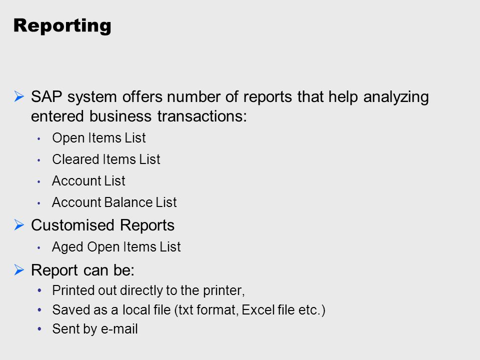 Reporting SAP system offers number of reports that help analyzing entered business transactions: Open Items List.