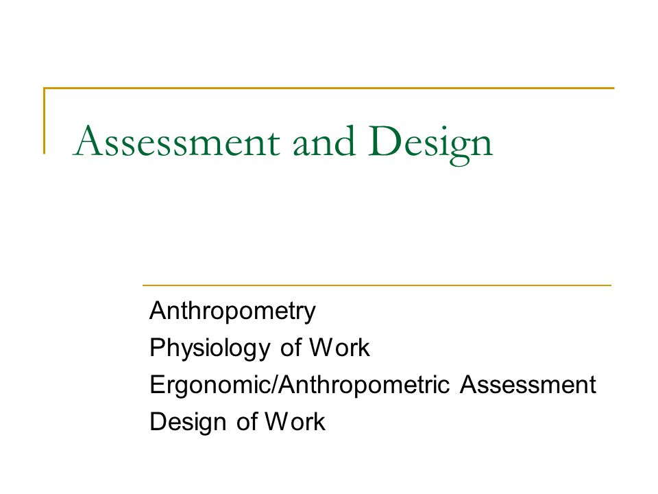 Assessment and Design Anthropometry Physiology of Work