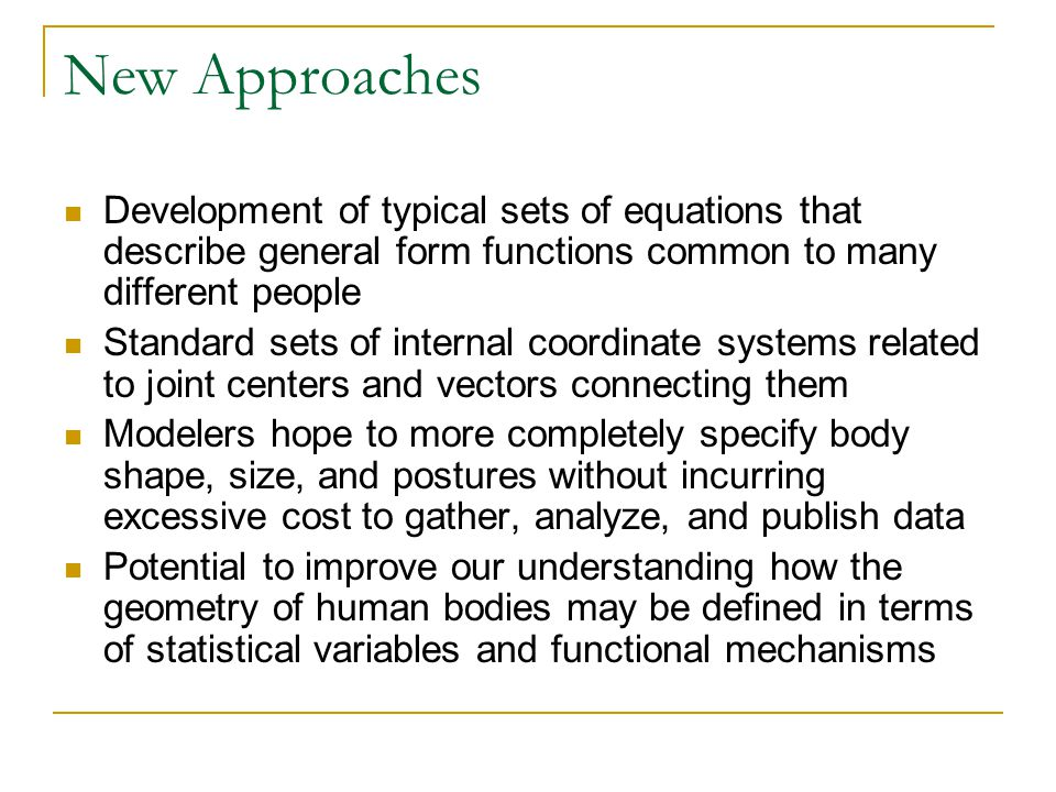 New Approaches Development of typical sets of equations that describe general form functions common to many different people.
