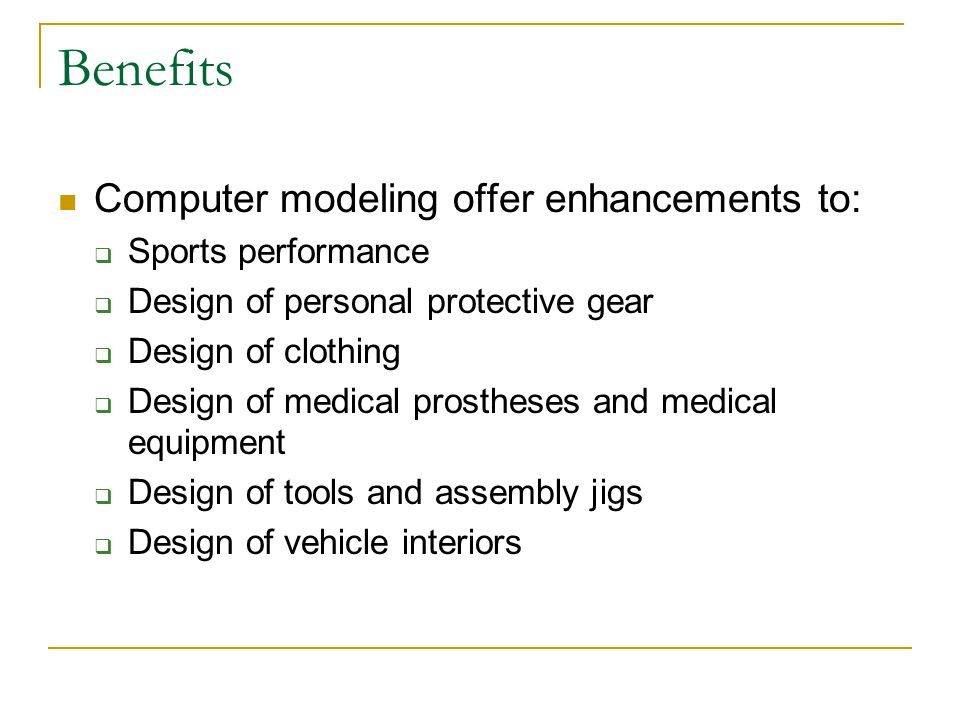 Benefits Computer modeling offer enhancements to: Sports performance