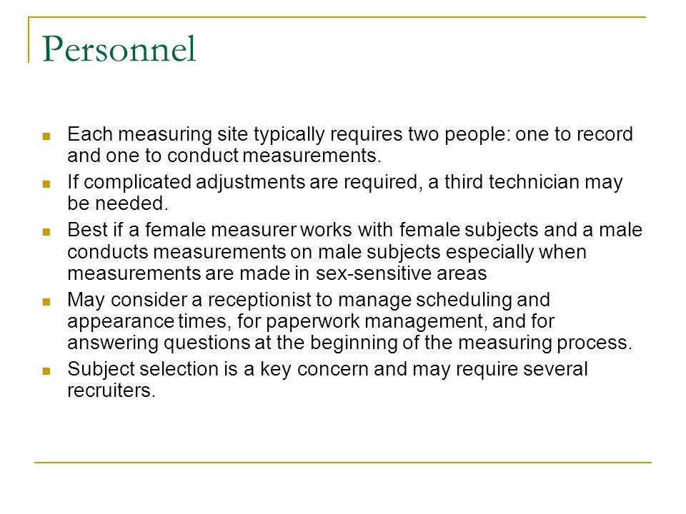 Personnel Each measuring site typically requires two people: one to record and one to conduct measurements.