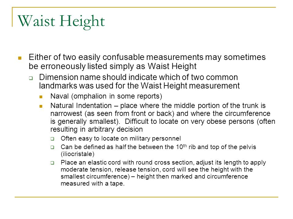 Waist Height Either of two easily confusable measurements may sometimes be erroneously listed simply as Waist Height.