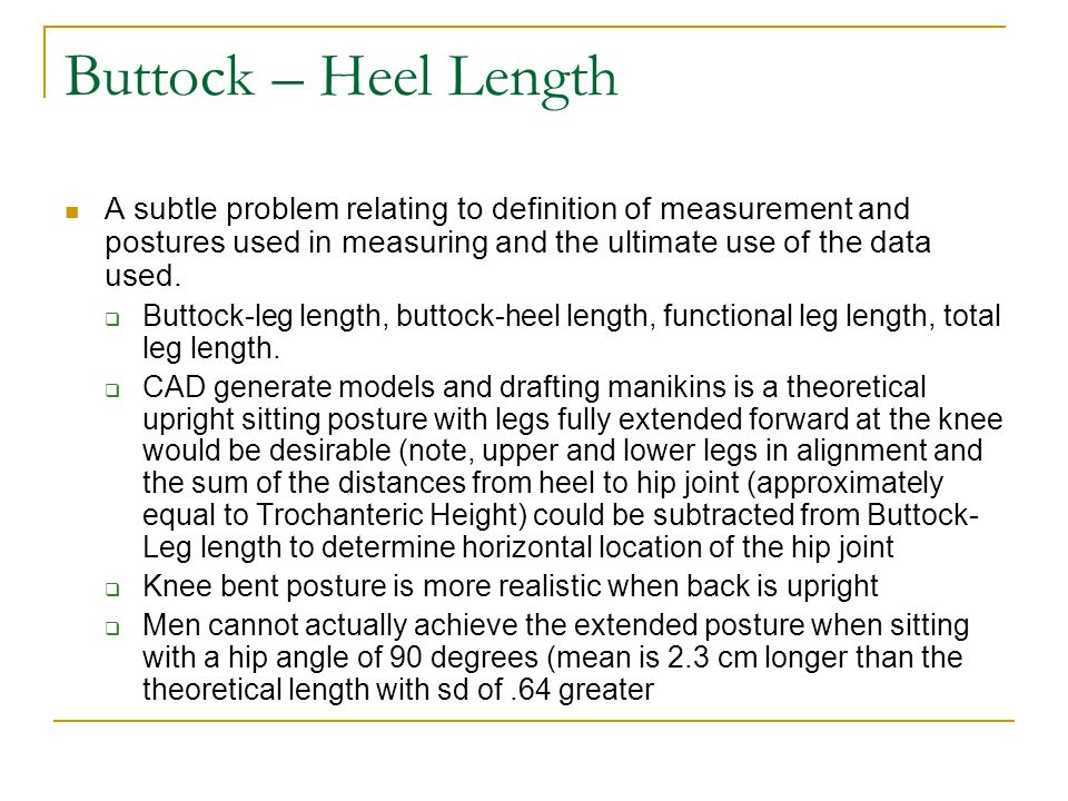 Buttock – Heel Length A subtle problem relating to definition of measurement and postures used in measuring and the ultimate use of the data used.