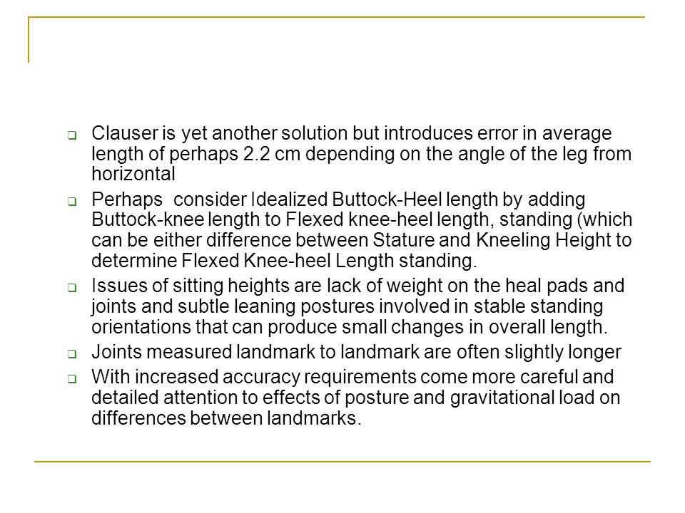 Clauser is yet another solution but introduces error in average length of perhaps 2.2 cm depending on the angle of the leg from horizontal