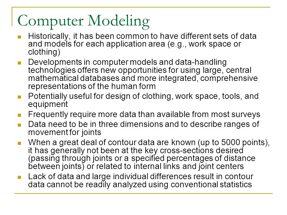 Computer Modeling Historically, it has been common to have different sets of data and models for each application area (e.g., work space or clothing)