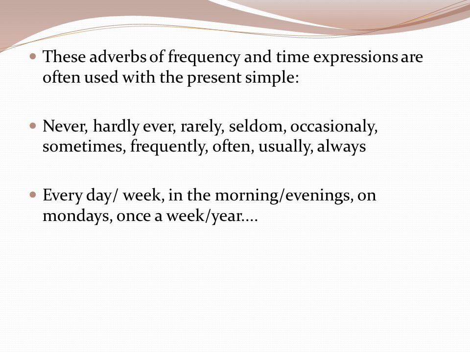 These adverbs of frequency and time expressions are often used with the present simple: