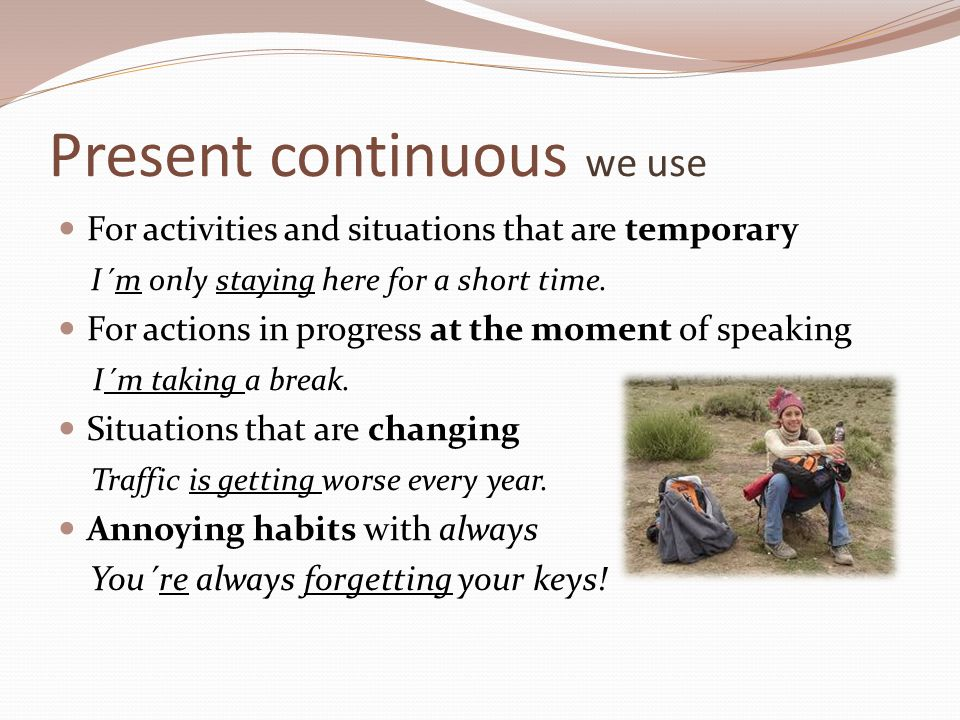 Present continuous we use