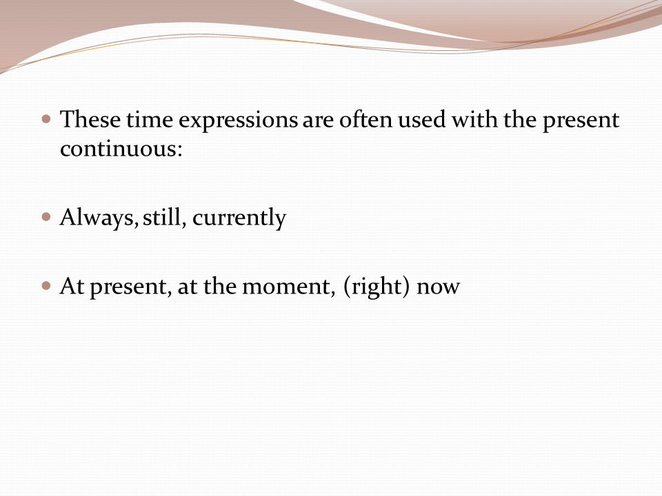 These time expressions are often used with the present continuous: