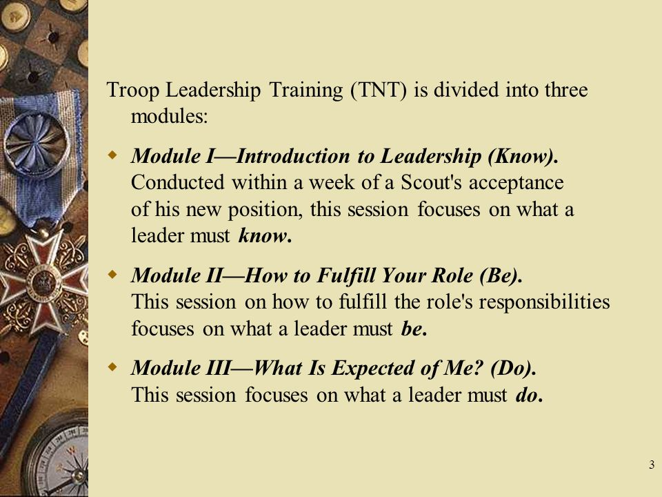Troop Leadership Training (TNT) is divided into three modules: