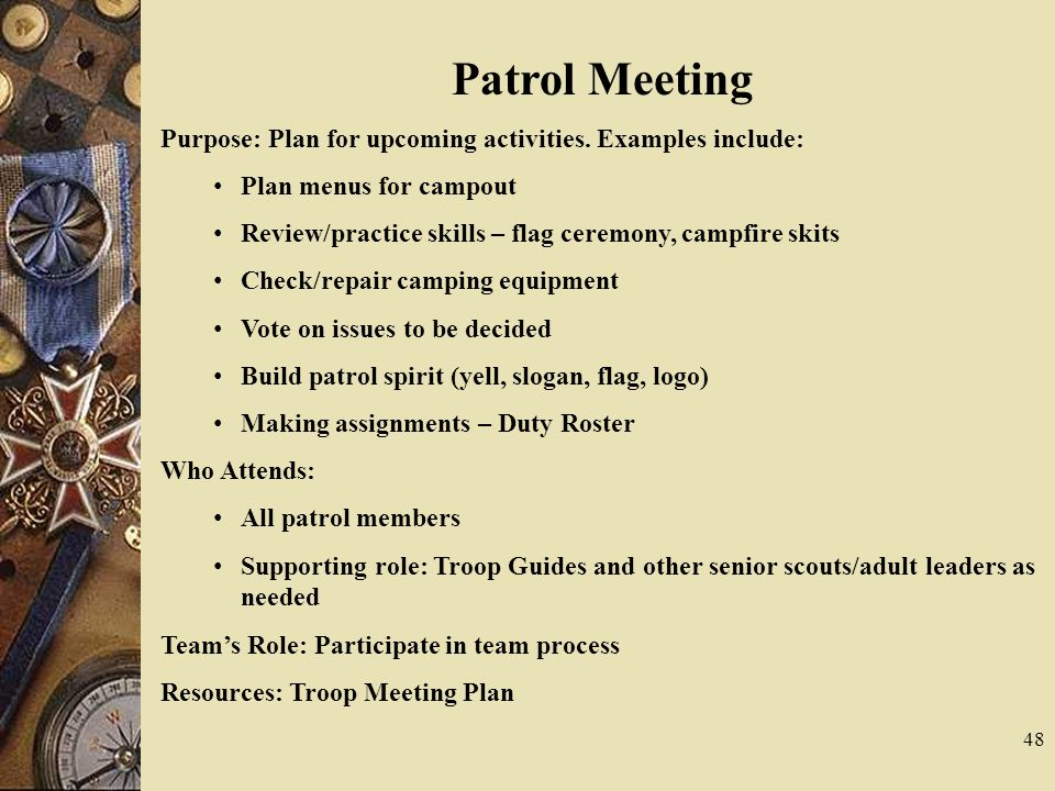 Patrol Meeting Purpose: Plan for upcoming activities. Examples include: Plan menus for campout.