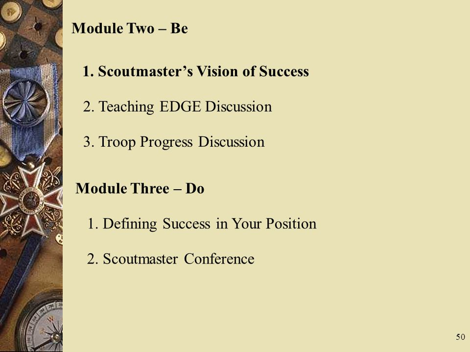 Module Two – Be 1. Scoutmaster's Vision of Success. 2. Teaching EDGE Discussion. 3. Troop Progress Discussion.