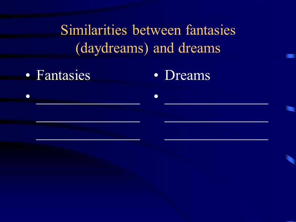 Similarities between fantasies (daydreams) and dreams
