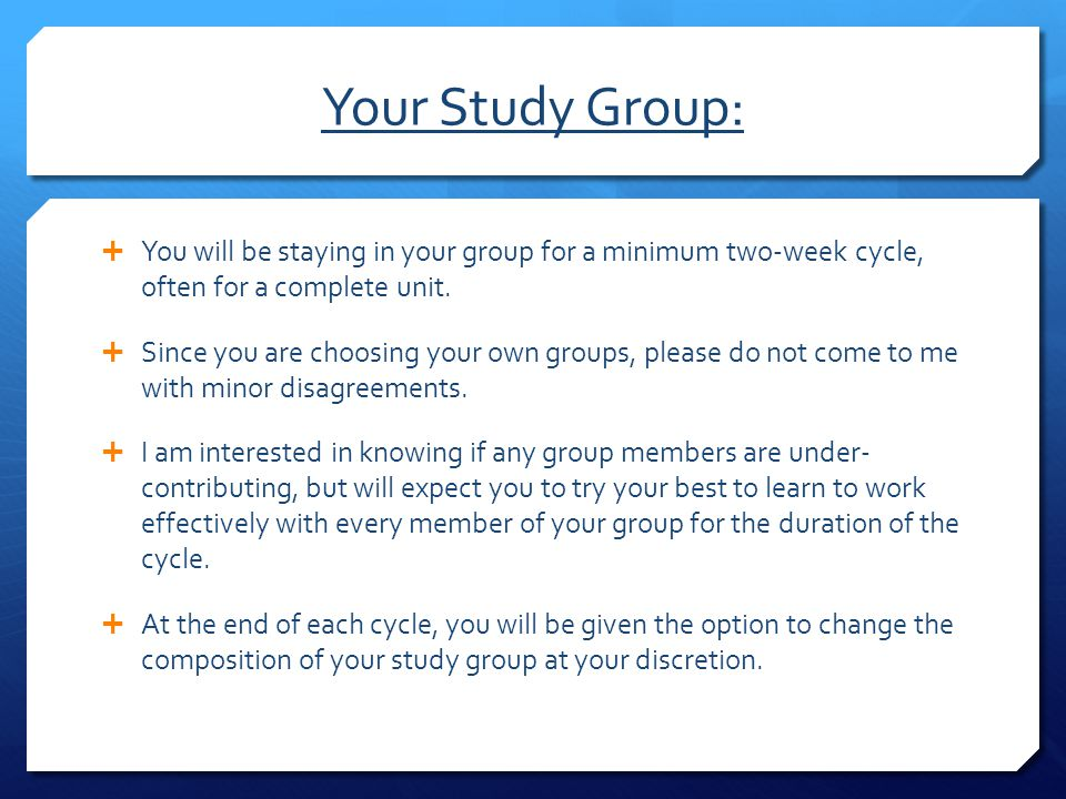 Your Study Group: You will be staying in your group for a minimum two-week cycle, often for a complete unit.