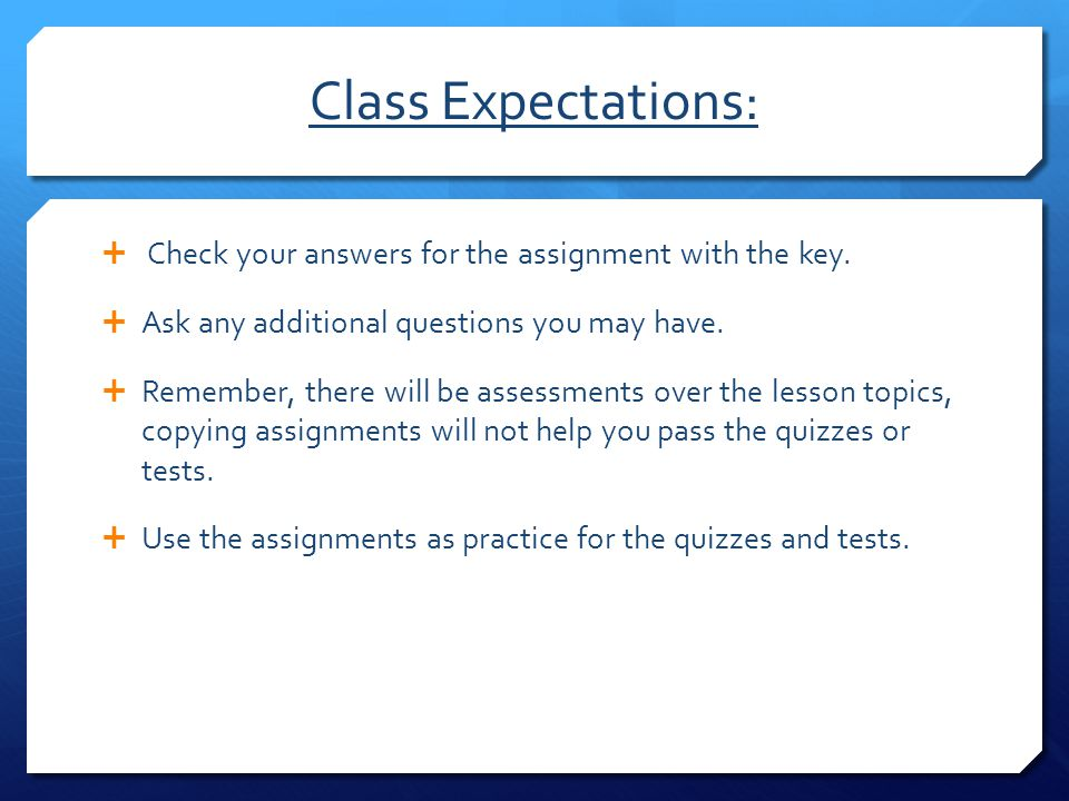 Class Expectations: Check your answers for the assignment with the key. Ask any additional questions you may have.