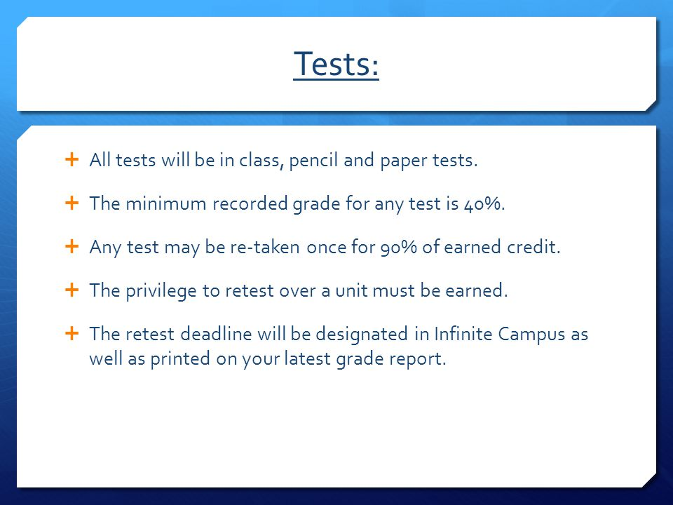 Tests: All tests will be in class, pencil and paper tests.