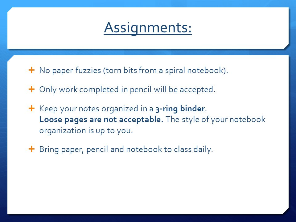 Assignments: No paper fuzzies (torn bits from a spiral notebook).