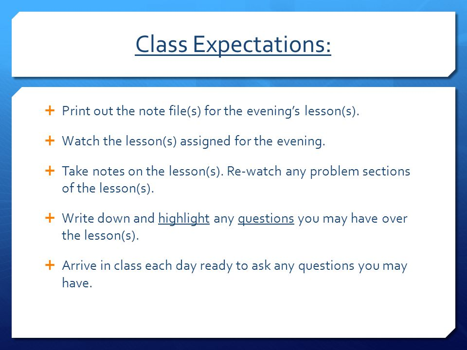 Class Expectations: Print out the note file(s) for the evening's lesson(s). Watch the lesson(s) assigned for the evening.
