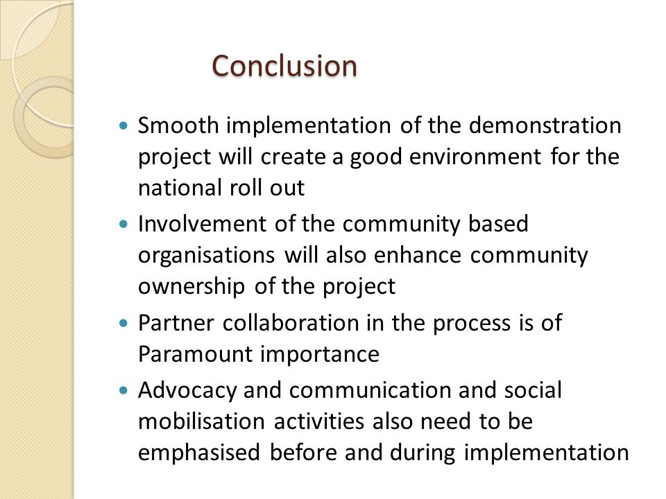 Conclusion Smooth implementation of the demonstration project will create a good environment for the national roll out.