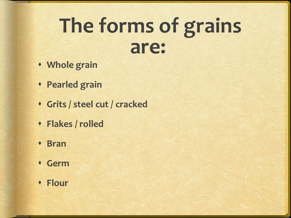 The forms of grains are: