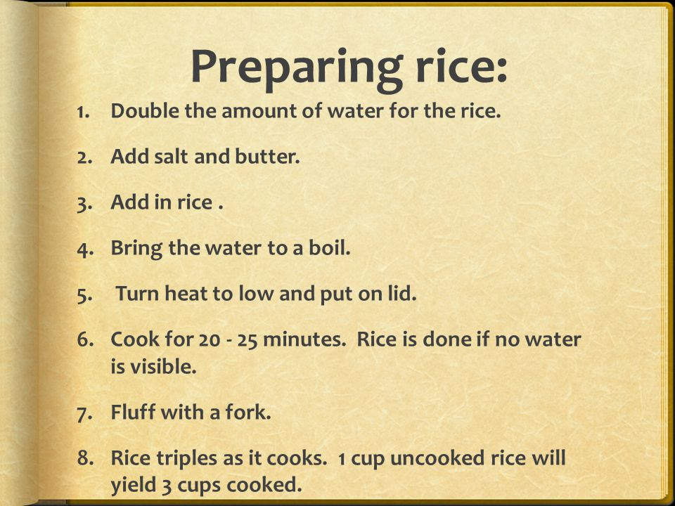 Preparing rice: Double the amount of water for the rice.