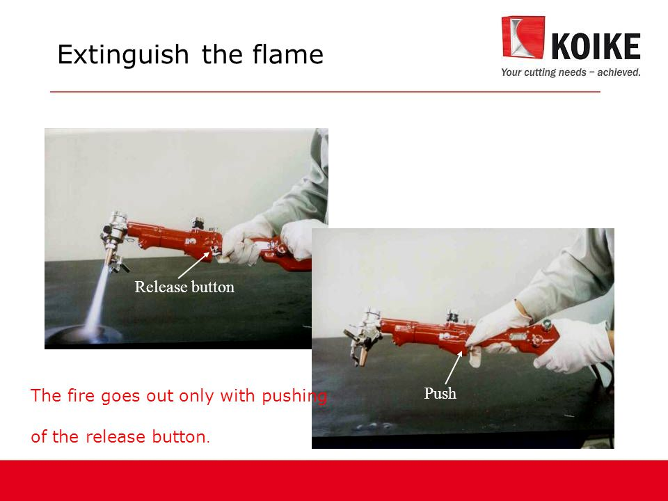 The fire goes out only with pushing of the release button.