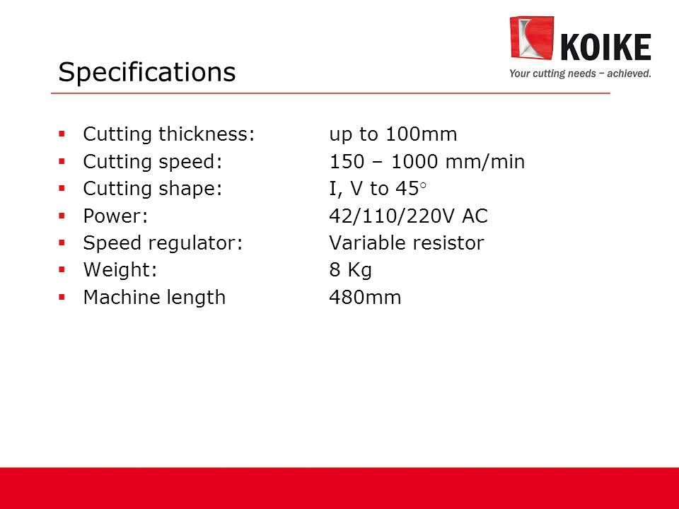 Specifications Cutting thickness: up to 100mm