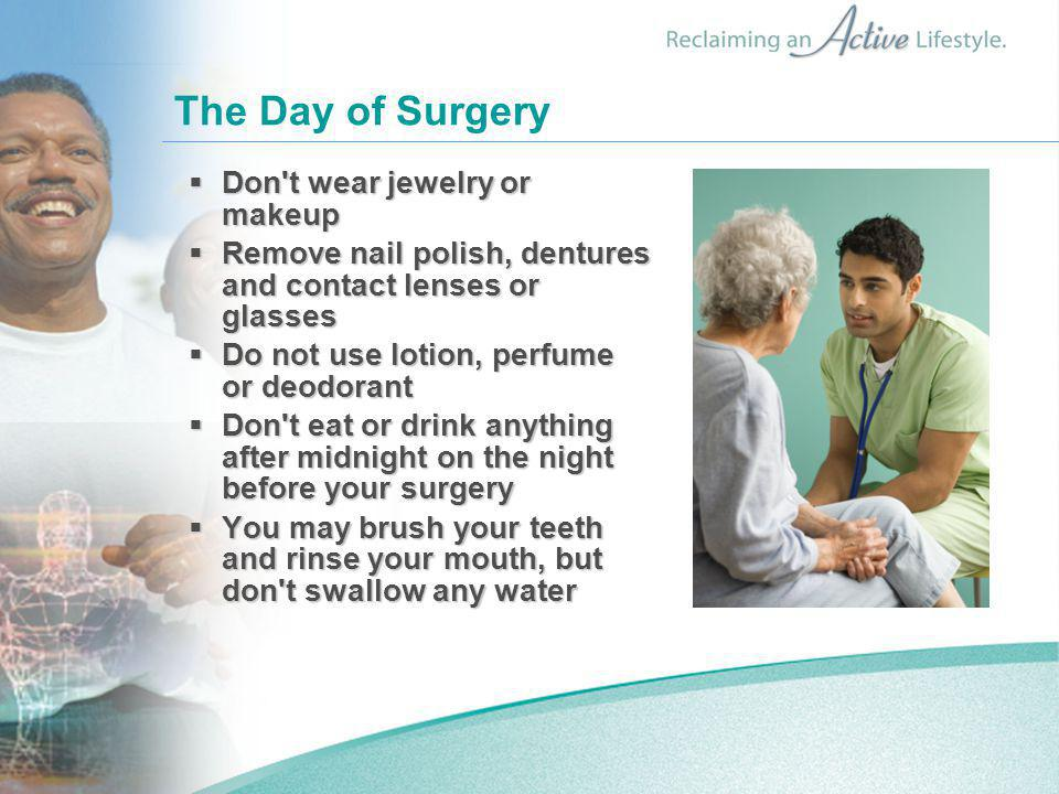 The Day of Surgery Don t wear jewelry or makeup