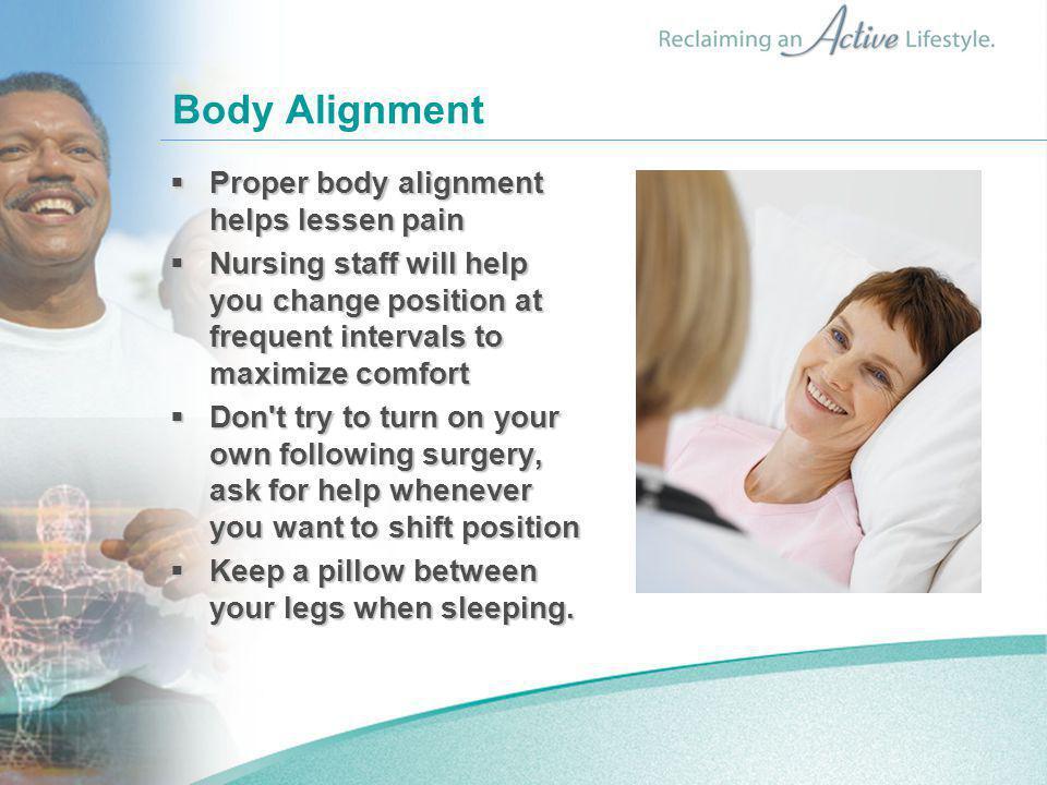 Body Alignment Proper body alignment helps lessen pain