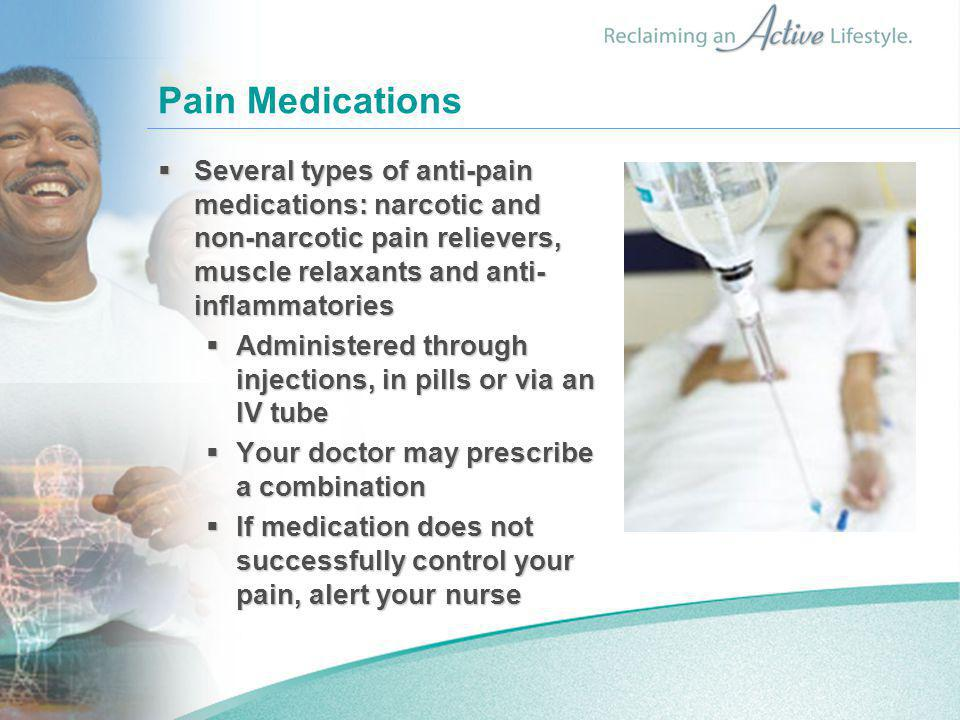 Pain Medications Several types of anti-pain medications: narcotic and non-narcotic pain relievers, muscle relaxants and anti-inflammatories.