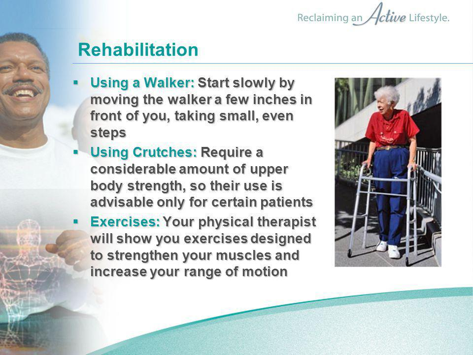 Rehabilitation Using a Walker: Start slowly by moving the walker a few inches in front of you, taking small, even steps.
