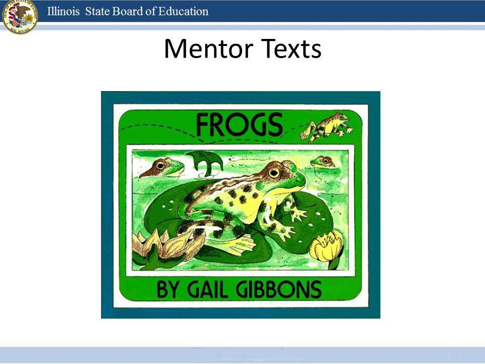 Mentor Texts Frogs is written in a sequential structure, This text can be a model of how students can write sequentially about another topic.