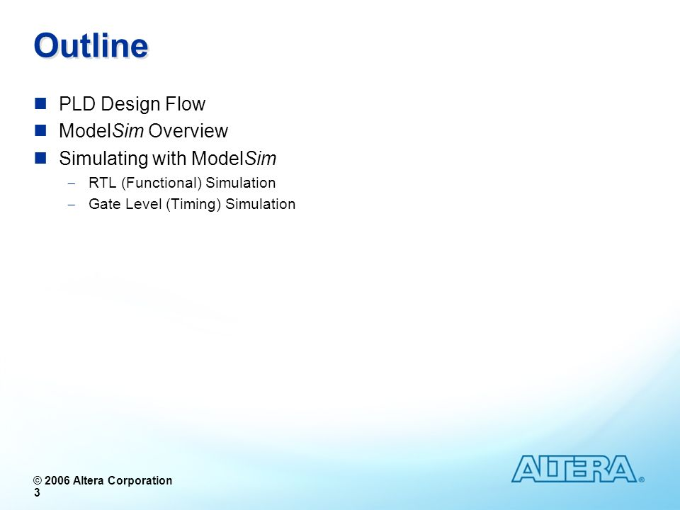 Outline PLD Design Flow ModelSim Overview Simulating with ModelSim